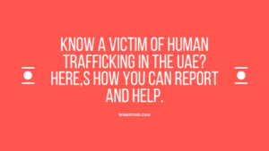 Read more about the article Know a victim of Human trafficking in  UAE? Here,s how you can report and help.